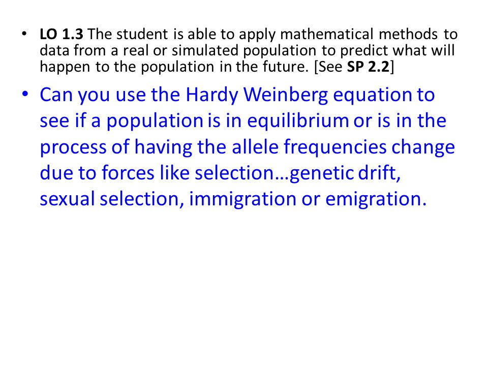 LO 1.3 The student is able to apply mathematical methods to data from a real or simulated population to predict what will happen to the population in the future. [See SP 2.2]